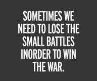 lose battles win war